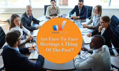 Are Face-To-Face Meetings A Thing Of The Past?