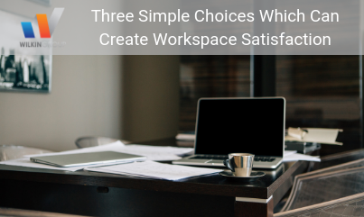 Three Simple Choices Which Can Create Workspace Satisfaction